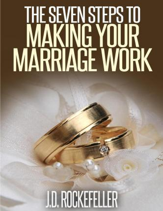The Seven Steps to Making Marriage Work