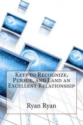 Keys to Recognize, Pursue, and Land an Excellent Relationship