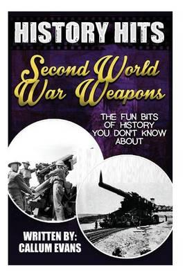 The Fun Bits of History You Don't Know about Second World War Weapons