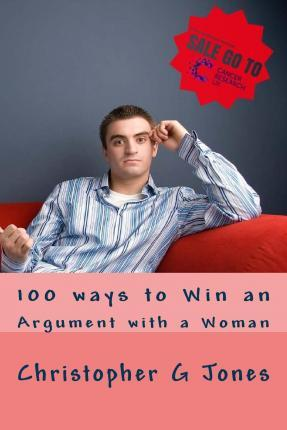 100 Ways to Win an Argument with a Woman