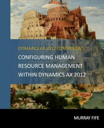 Configuring Human Resource Management Within Dynamics Ax 2012