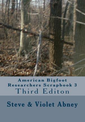 American Bigfoot Researchers Scrapbook 3