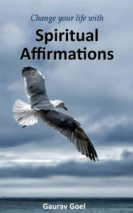 Change Your Life with Spiritual Affirmations