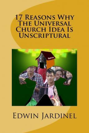 17 Reasons Why the Universal Church Idea Is Unscriptural