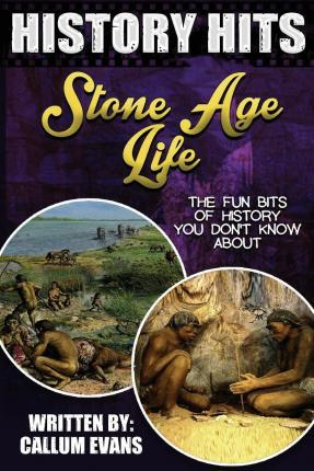 The Fun Bits of History You Don't Know about Stone Age Life