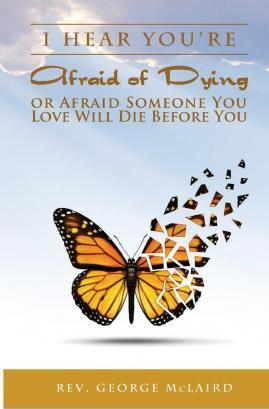 I Hear You're Afraid of Dying or Afraid Someone You Love Will Die Before You