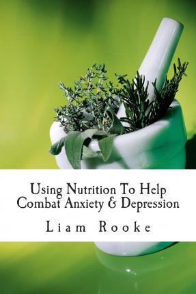 Using Nutrition to Help Combat Anxiety & Depression