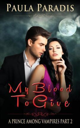 My Blood to Give (a Prince Among Vampires, Part 2)