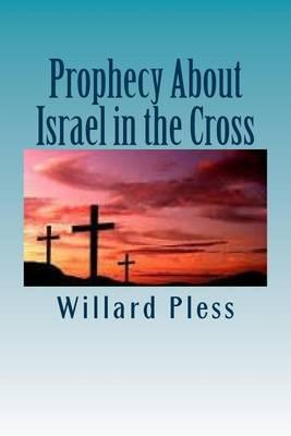 Prophecy about Israel in the Cross
