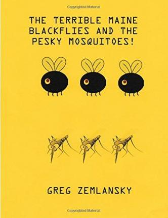 The Terrible Maine Blackflies and the Pesky Mosquitoes