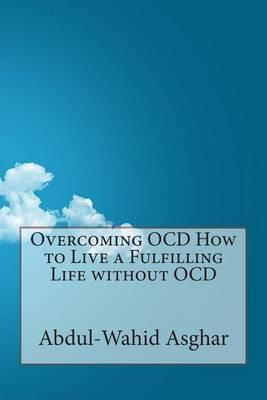 Overcoming Ocd How to Live a Fulfilling Life Without Ocd