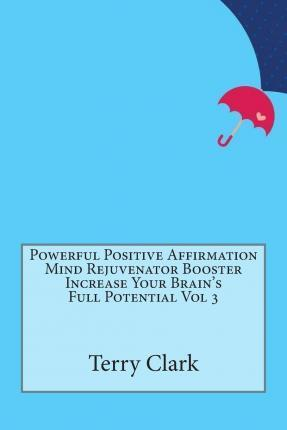 Powerful Positive Affirmation Mind Rejuvenator Booster Increase Your Brain's Full Potential Vol 3