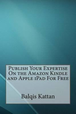Publish Your Expertise on the Amazon Kindle and Apple iPad for Free