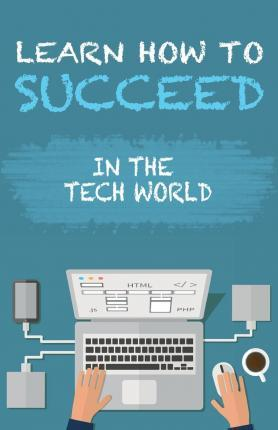 Learn How to Succeed  In the Tech World