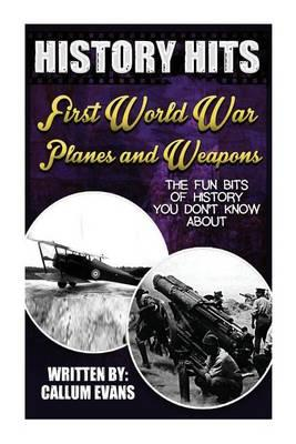 The Fun Bits of History You Don't Know about First World War Planes and Weapons