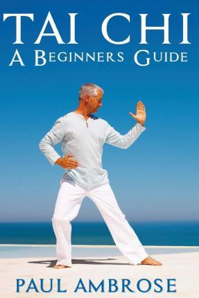 Tai Chi : Beginners Guide to Tai Chi