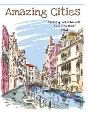 Amazing Cities  A Coloring Book of Fantastic Places in the World, Volume 2