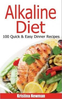 Alkaline diet 100 quick and easy dinners recipes kristina newman alkaline diet 100 quick and easy dinners recipes forumfinder Images