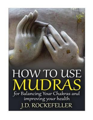 How to Use Mudras for Balancing Your Chakras and Improving