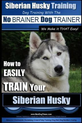 Siberian Husky Training - Dog Training with the No BRAINER Dog TRAINER We Make it THAT Easy! -
