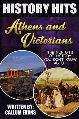 The Fun Bits of History You Don't Know about Athens and Victorians: Illustrated Fun Learning for Kids