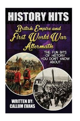 The Fun Bits of History You Don't Know about British Empire and First World War Aftermath