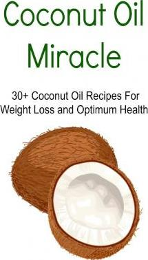 Coconut Oil Miracle: 30+ Coconut Oil Recipes for Weight Loss and Optimum Health: Coconut Oil, Coconut Oil Miracle, Coconut Oil Book, Coconut Oil Recipes, Coconut Oil Guide