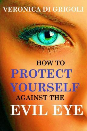 How to Protect Yourself Against the Evil Eye : Veronica Di