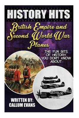 The Fun Bits of History You Don't Know about British Empire and Second World War Planes: Illustrated Fun Learning for Kids