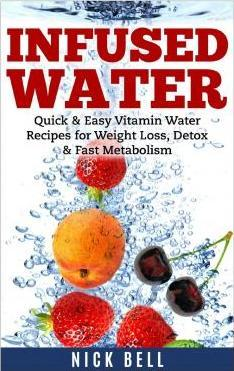 Infused Water  Quick & Easy Vitamin Water Recipes for Weight Loss, Detox & Fast Metabolism