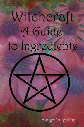 Witchcraft; A Guide to Ingredients