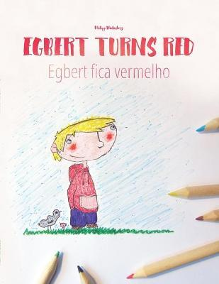 Egbert Turns Red/Egbert Fica Vermelho: Children's Picture Book/Coloring Book English-Portuguese (Brazilian) (Bilingual Edition/Dual Language)