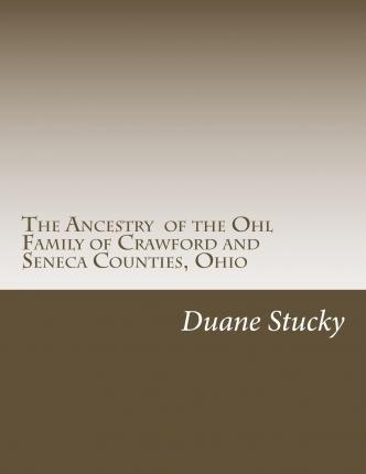 The Ancestry of the Ohl Family of Crawford and Seneca Counties, Ohio