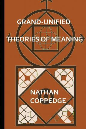 Grand-Unified Theories of Meaning  Ideas Gleaned from N-Dimensional Polyverses