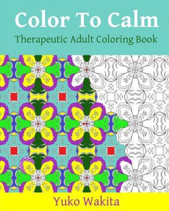 Color to Calm Therapeutic Adult Coloring Book  Panic Prevention Edition