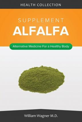 The Alfalfa Supplement: Alternative Medicine for a Healthy Body