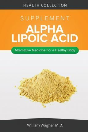 The Alpha Lipoic Acid Supplement: Alternative Medicine for a Healthy Body