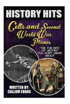 The Fun Bits of History You Don't Know about Celts and Second World War Planes: Illustrated Fun Learning for Kids