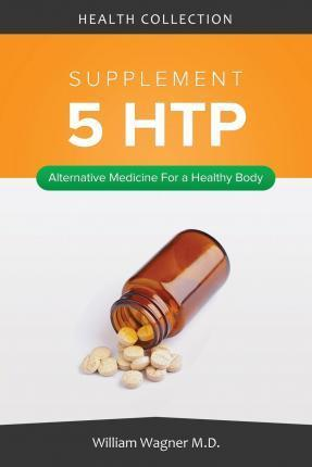 The 5 Htp Supplement: Alternative Medicine for a Healthy Body