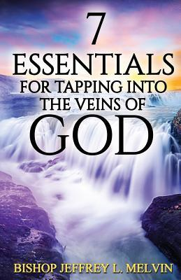 7 Essentials for Tapping Into the Veins of God