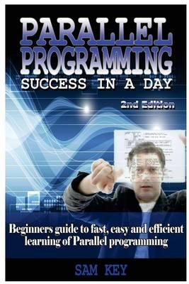 Parallel Programming Success in a Day  Beginners' Guide to Fast, Easy, and Efficient Learning of Parallel Programming