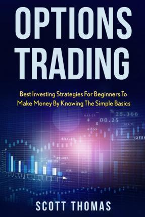Options Trading  Best Investing Strategies for Beginners to Make Money by Knowing the Simple Basics