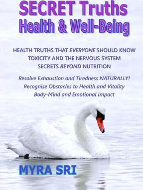 Secret Truths - Health and Well-Being : Health Truths That Everyone Should Know, Secrets Beyond Nutrition, Toxicity and the Nervous System