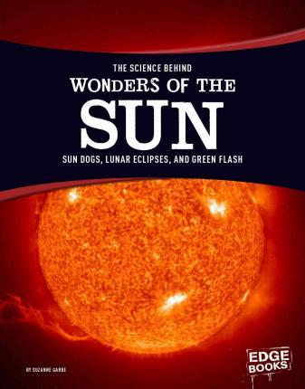 The Science Behind Wonders of the Sun  Sun Dogs, Lunar Eclipses, and Green Flash