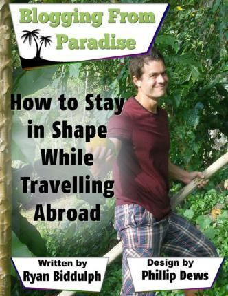 How to Stay in Shape While Traveling Abroad – Ryan Biddulph