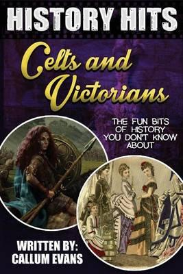 The Fun Bits of History You Don't Know about Celts and Victorians: Illustrated Fun Learning for Kids