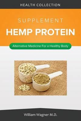 The Hemp Protein Supplement: Alternative Medicine for a Healthy Body