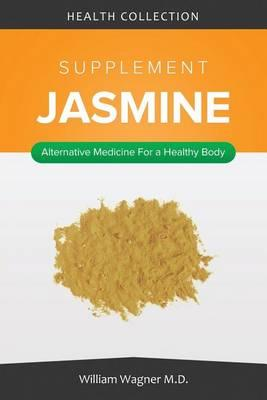 The Jasmine Supplement: Alternative Medicine for a Healthy Body
