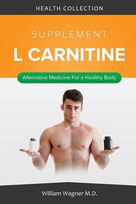 The L Carnitine Supplement: Alternative Medicine for a Healthy Body