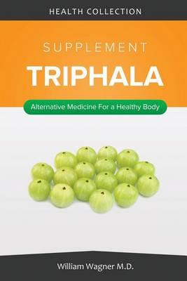 The Triphala Supplement: Alternative Medicine for a Healthy Body